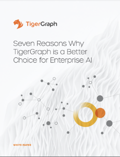 SEVEN REASONS WHY TIGERGRAPH IS A BETTER CHOICE FOR ENTERPRISE AI